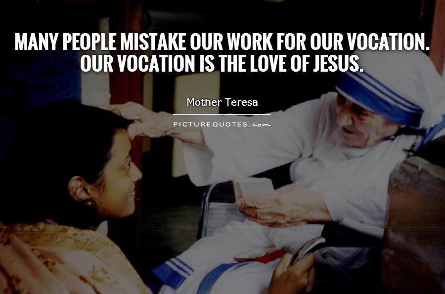 many-people-mistake-our-work-for-our-vocation-our-vocation-is-the-love-of-jesus-quote-1