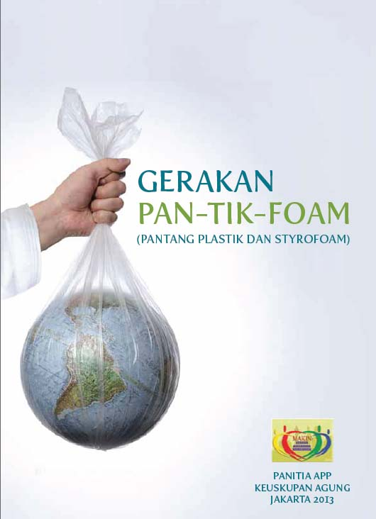 GERAKAN PAN-TIK-FOAM, Pantang Plastik dan Styrofoam, Tema APP, Aksi Puasa Pembangunan, Keuskupan Agung Jakarta tahun 2013,Makin beriman, makin bersaudara, makin berbelarasa